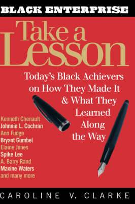 Take a Lesson: Today's Black Achievers on How They Made it and What They Learned Along the Way