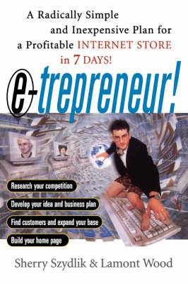 E-trepreneur: A Radically Simple and Inexpensive Plan for a Profitable Internet Store in 7 Days