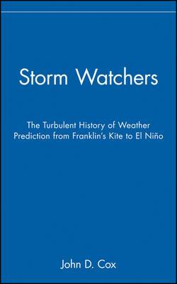The Storm Watchers: The Turbulent History of Weather Prediction from Franklin's Kite to El Nino