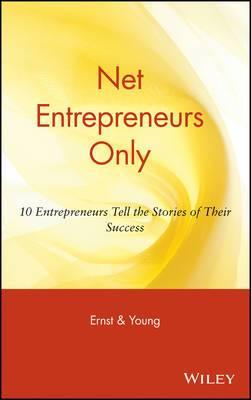 Net Entrepreneurs Only: 10 Entrepreneurs Tell the Stories of Their Success