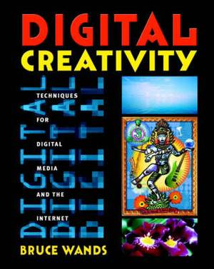 Digital Creativity: Techniques for Digital Media and the Internet