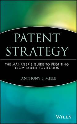 Patent Strategy: The Managers Guide to Profiting from Patent Portfolios