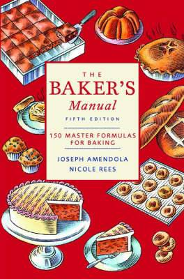 The Baker's Manual: 150 Master Formulas for Baking