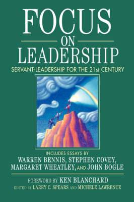 Focus on Leadership: Servant-leadership for the Twenty-first Century