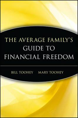 The Average Family's Guide to Financial Freedom: How You Can Save a Small Fortune on a Modest Income