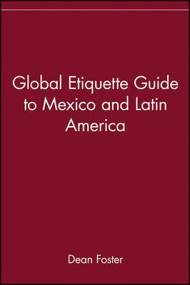 The Global Etiquette Guide to Mexico and Latin America: Everything You Need to Know for Business and Travel Success
