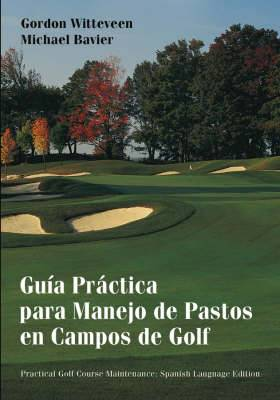 Handbook of Practical Golf Course Maintenance: Guia Practica Para Manejo de Pastos en Campos de Golf