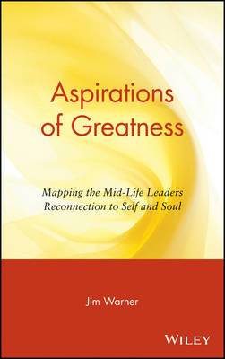 Aspirations of Greatness: Mapping the Mid-Life Leaders Reconnection to Self and Soul
