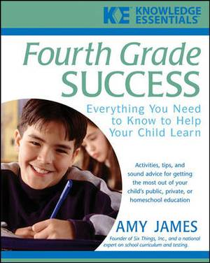 Fourth Grade Success: Everything You Need to Know to Help Your Child Learn
