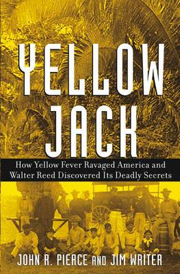 Yellow Jack: How Yellow Fever Ravaged America and Walter Reed Discovered Its Deadly Secrets