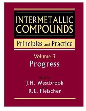Intermetallic Compounds: v. 3: Principles and Practice Progress