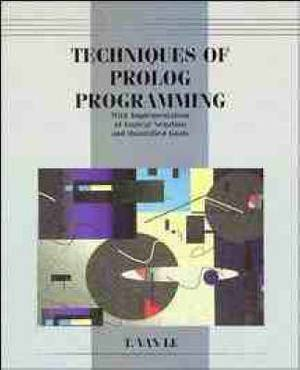 Techniques of PROLOG Programming: With Implementation of Logical Negation and Quantified Goals