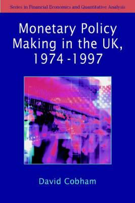 The Making of Monetary Policy in the UK 1975-2000
