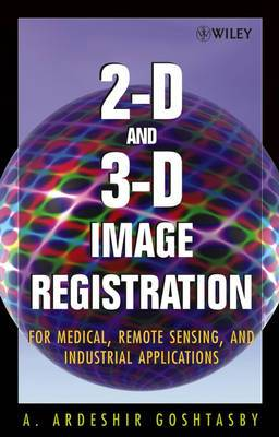 2-D and 3-D Image Registration: For Medical, Remote Sensing, and Industrial Applications