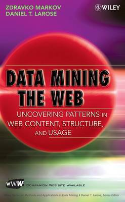Data Mining the Web: Uncovering Patterns in Web Content, Structure, and Usage