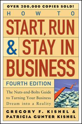 How to Start, Run and Stay in Business: The Nuts-and-Bolts Guide to Turning Your Business Dream Into a Reality