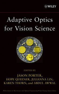 Adaptive Optics for Vision Science: Principles, Practices, Design and Applications
