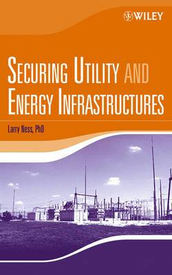 Securing Utility and Energy Infrastructures: Energy Infrastructures