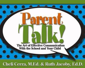 Parent Talk!: The Art of Effective Communication with the School and Your Child