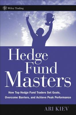 Hedge Fund Masters: How Top Hedge Fund Traders Set Goals, Overcome Barriers and Achieve Peak Performance