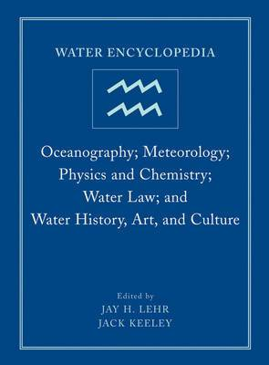 Water Encyclopedia: Oceanography; Meteorology; Physics and Chemistry; Water Law; and Water History, Art, and Culture