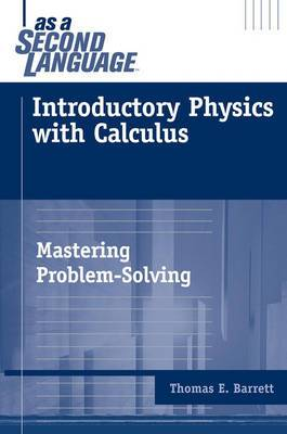 Introductory Physics with Calculus as a Second Language: Mastering Problem Solving