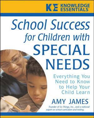 School Success for Children with Special Needs: Everything You Need to Know to Help Your Child Learn