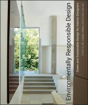 Environmentally Responsible Design: Green and Sustainable Design for Interior Designers