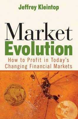 Market Evolution: How to Profit in Today's Changing Financial Markets