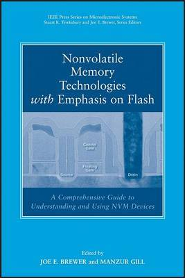 Nonvolatile Memory Technologies with Emphasis on Flash: A Comprehensive Guide to Understanding and Using Flash Memory Devices