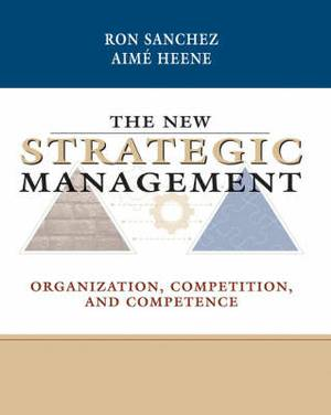 The New Strategic Management: Organization, Competition, and Competence