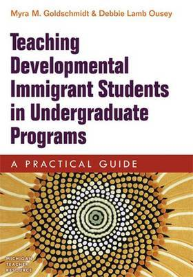 Teaching Developmental Immigrant Students in Undergraduate Programs: A Practical Guide