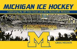 Michigan Ice Hockey: Celebrating the All-Time Greats and Most Memorable Moments