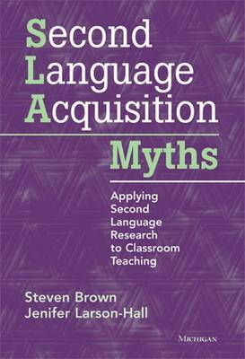 Second Language Acquisition Myths: Applying Second Language Research to Classroom Teaching