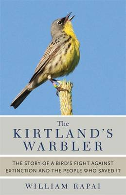 The Kirtland's Warbler: The Story of a Bird's Fight Against Extinction and the People Who Saved It
