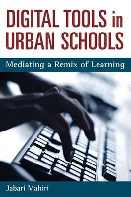 Digital Tools and Urban Schools: Mediating a Remix of Learning