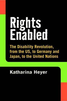Rights Enabled: The Disability Revolution, from the Us, to Germany and Japan, to the United Nations