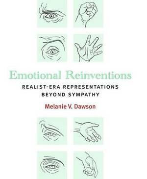 Emotional Reinventions: Realist-Era Representations Beyond Sympathy