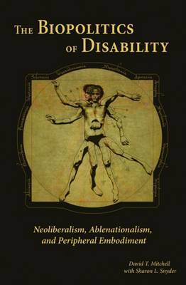 The Biopolitics of Disability: Neoliberalism, Ablenationalism, and Peripheral Embodiment