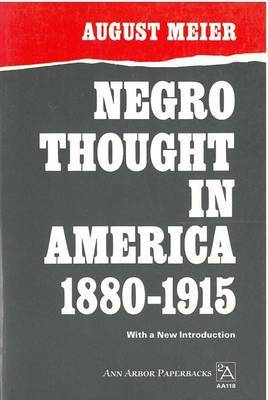 Negro Thought in America, 1880-1915: Racial Ideologies in the Age of Booker T.Washington