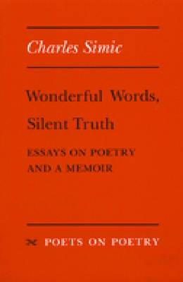 Wonderful Worlds, Silent Truth: Essays on Poetry and a Memoir