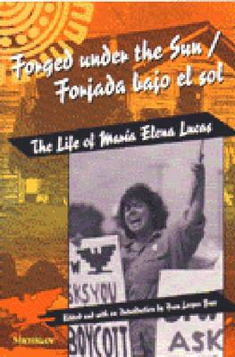 Forged Under the Sun/Forjada Bajo el Sol: Life of Maria Elena Lucas