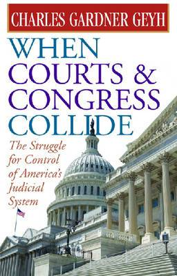 When Courts and Congress Collide: The Struggle for Control of America's Judicial System