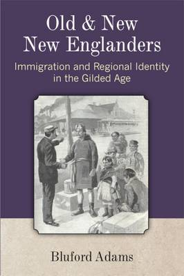 Old and New New Englanders: Immigration and Regional Identity in the Gilded Age