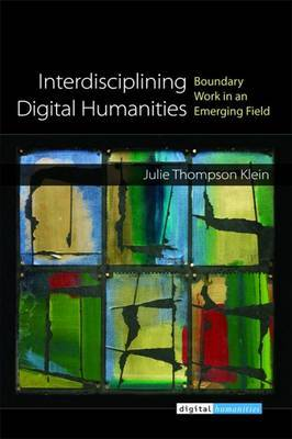 Interdisciplining Digital Humanities: Boundary Work in an Emerging Field