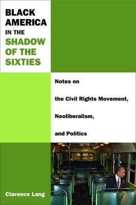 Black America in the Shadow of the Sixties: Notes on the Civil Rights Movement, Neoliberalism, and Politics