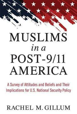 Muslims in a Post-9/11 America: A Survey of Attitudes and Beliefs and Their Implications for U.S. National Security Policy