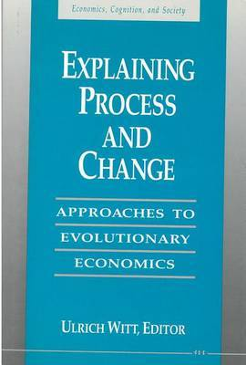 Explaining Process and Change: Approaches to Evolutionary Economics