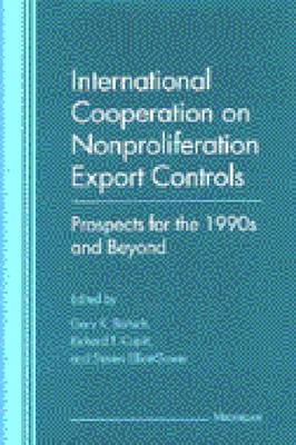 International Cooperation on Nonproliferation Export Controls: Prospects for the 1990s and Beyond