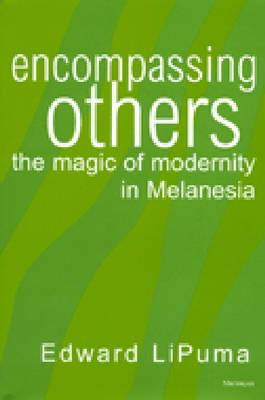 Encompassing Others: The Magic of Modernity in Melanesia